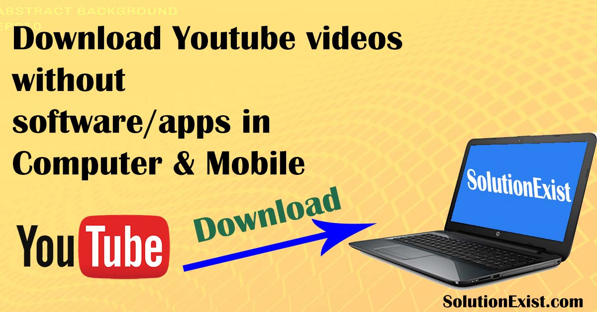 Download Youtube Videos Without any software, Download Youtube Videos android phone, Download Youtube Videos in computerdownload YouTube videos using IDM,Youtube downloader softwares,