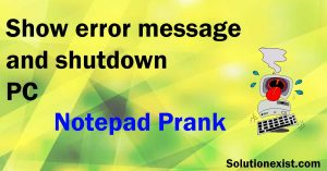Show a error message and shutdown friends computer, notepad tricks,prank your friend using notepad,create simple virus