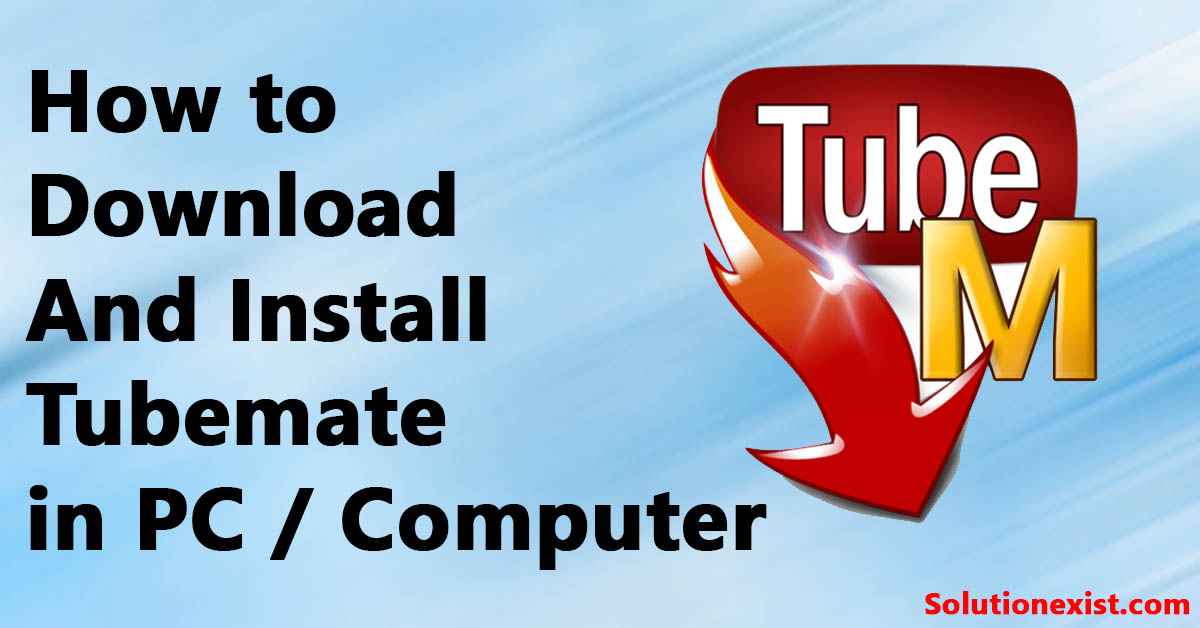 download install tubemate in PC, tubemate in pc, tubemate in computer