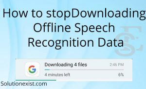 stop Downloading Offline Speech Recognition Data